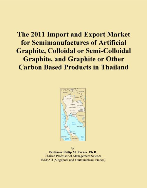 The 2011 Import and Export Market for Semimanufactures of Artificial Graphite, Colloidal or Semi-Colloidal Graphite, and Graphite or Other Carbon Based Products in Thailand - Product Image