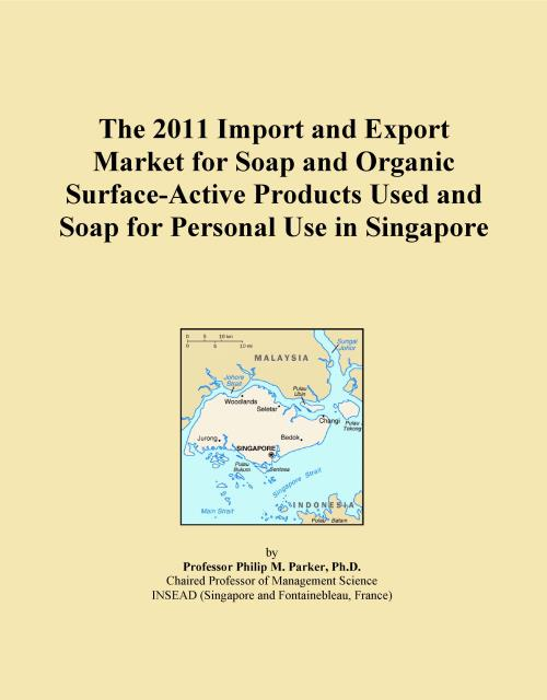 The 2011 Import and Export Market for Soap and Organic Surface-Active Products Used and Soap for Personal Use in Singapore - Product Image