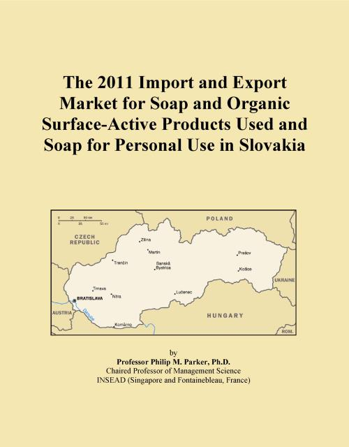 The 2011 Import and Export Market for Soap and Organic Surface-Active Products Used and Soap for Personal Use in Slovakia - Product Image