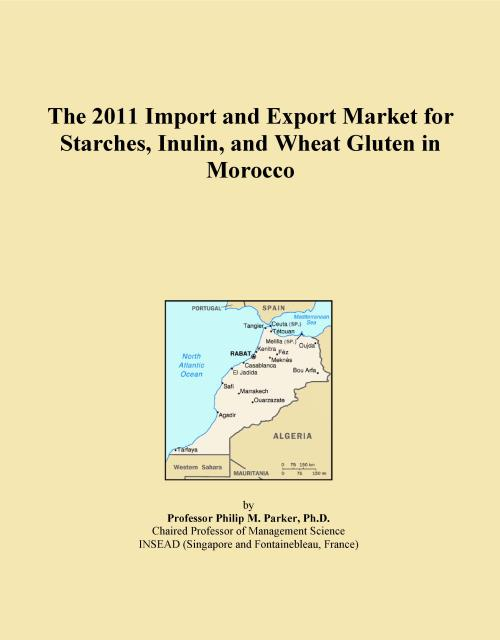 The 2011 Import and Export Market for Starches, Inulin, and Wheat Gluten in Morocco - Product Image