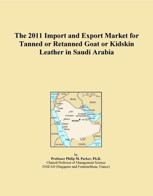 The 2011 Import and Export Market for Tanned or Retanned Goat or Kidskin Leather in Saudi Arabia - Product Image
