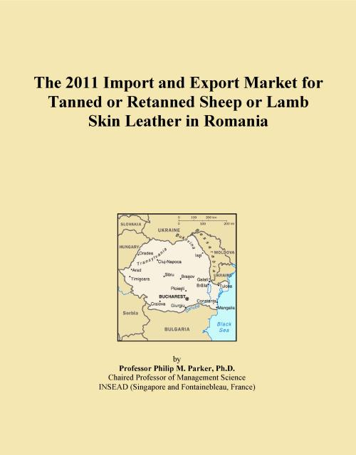 The 2011 Import and Export Market for Tanned or Retanned Sheep or Lamb Skin Leather in Romania - Product Image
