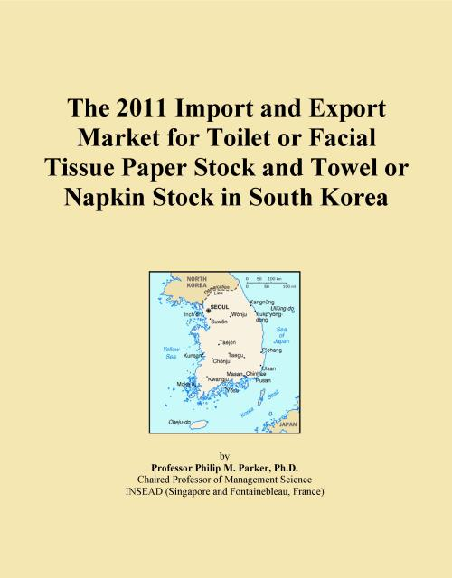 The 2011 Import and Export Market for Toilet or Facial Tissue Paper Stock and Towel or Napkin Stock in South Korea - Product Image