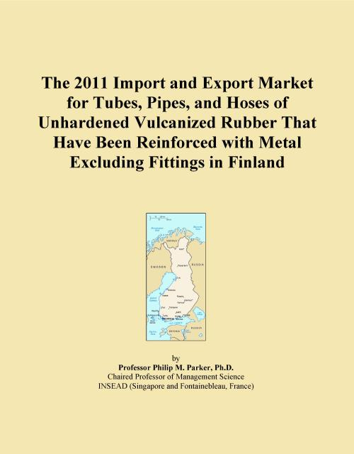 The 2011 Import and Export Market for Tubes, Pipes, and Hoses of Unhardened Vulcanized Rubber That Have Been Reinforced with Metal Excluding Fittings in Finland - Product Image
