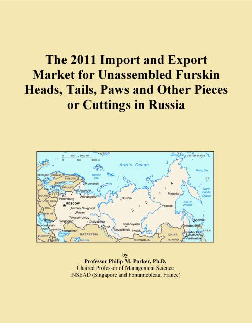 The 2011 Import and Export Market for Unassembled Furskin Heads, Tails, Paws and Other Pieces or Cuttings in Russia - Product Image