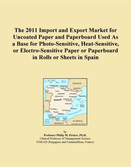 The 2011 Import and Export Market for Uncoated Paper and Paperboard Used As a Base for Photo-Sensitive, Heat-Sensitive, or Electro-Sensitive Paper or Paperboard in Rolls or Sheets in Spain - Product Image