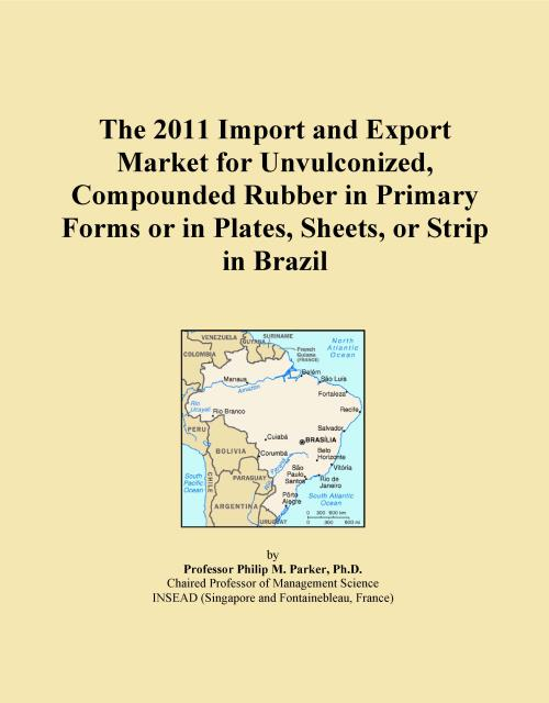 The 2011 Import and Export Market for Unvulconized, Compounded Rubber in Primary Forms or in Plates, Sheets, or Strip in Brazil - Product Image