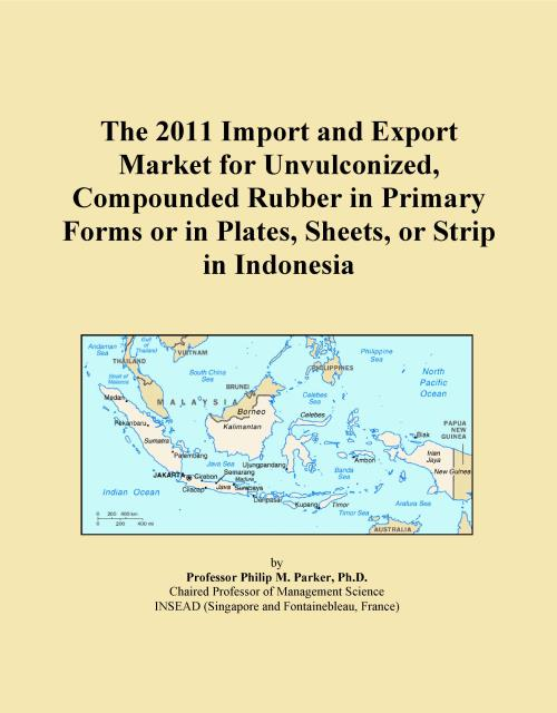 The 2011 Import and Export Market for Unvulconized, Compounded Rubber in Primary Forms or in Plates, Sheets, or Strip in Indonesia - Product Image