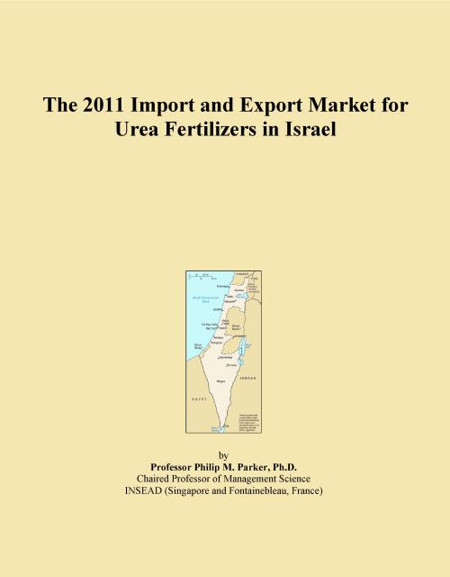 The 2011 Import and Export Market for Urea Fertilizers in Israel - Product Image
