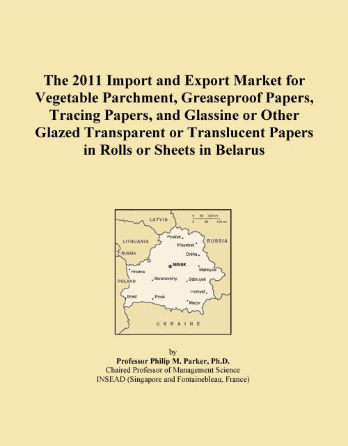 The 2011 Import and Export Market for Vegetable Parchment, Greaseproof Papers, Tracing Papers, and Glassine or Other Glazed Transparent or Translucent Papers in Rolls or Sheets in Belarus - Product Image