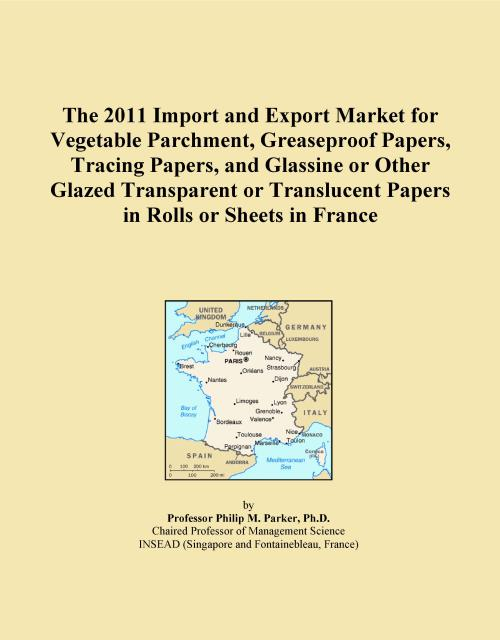 The 2011 Import and Export Market for Vegetable Parchment, Greaseproof Papers, Tracing Papers, and Glassine or Other Glazed Transparent or Translucent Papers in Rolls or Sheets in France - Product Image