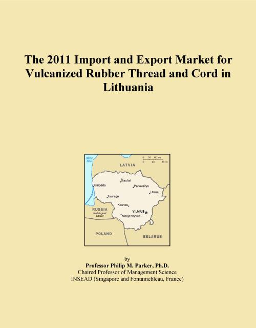The 2011 Import and Export Market for Vulcanized Rubber Thread and Cord in Lithuania - Product Image