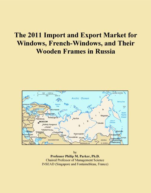 The 2011 Import and Export Market for Windows, French-Windows, and Their Wooden Frames in Russia - Product Image