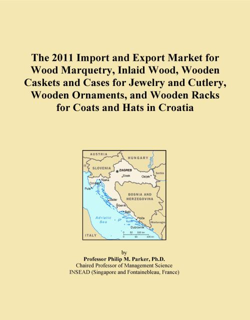 The 2011 Import and Export Market for Wood Marquetry, Inlaid Wood, Wooden Caskets and Cases for Jewelry and Cutlery, Wooden Ornaments, and Wooden Racks for Coats and Hats in Croatia - Product Image