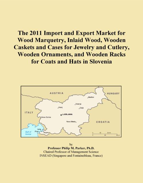 The 2011 Import and Export Market for Wood Marquetry, Inlaid Wood, Wooden Caskets and Cases for Jewelry and Cutlery, Wooden Ornaments, and Wooden Racks for Coats and Hats in Slovenia - Product Image