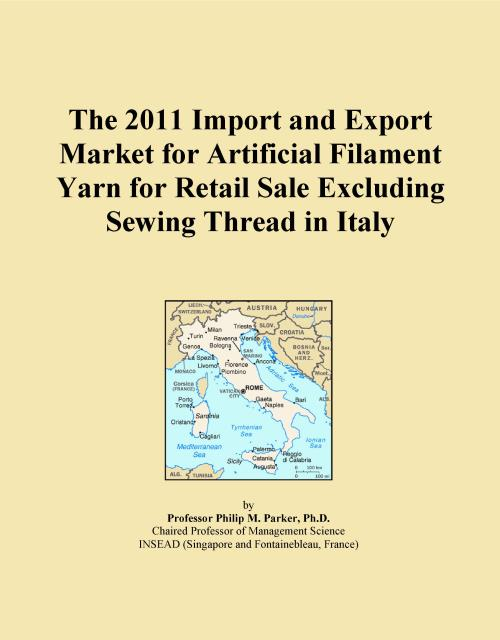 The 2011 Import and Export Market for Artificial Filament Yarn for Retail Sale Excluding Sewing Thread in Italy - Product Image