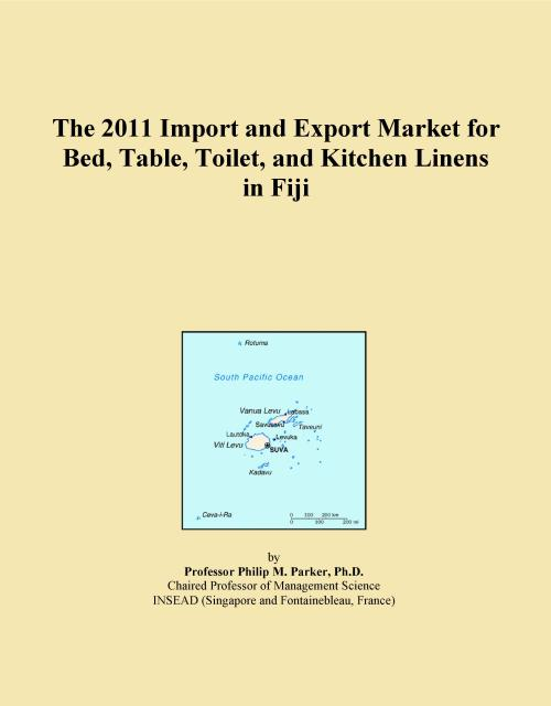 The 2011 Import and Export Market for Bed, Table, Toilet, and Kitchen Linens in Fiji - Product Image