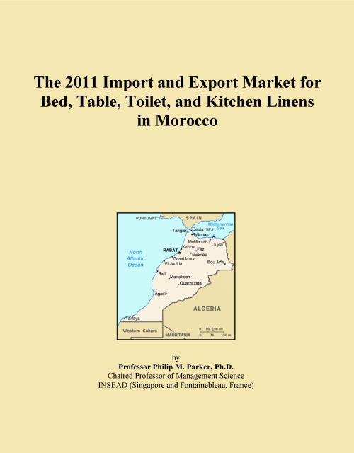The 2011 Import and Export Market for Bed, Table, Toilet, and Kitchen Linens in Morocco - Product Image