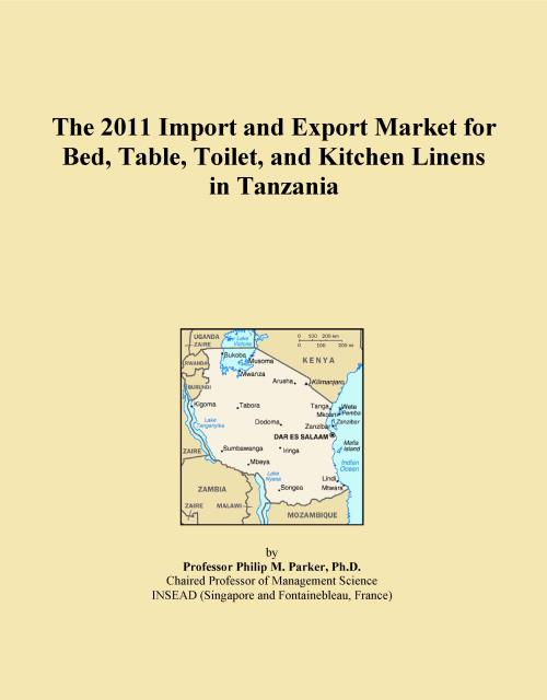 The 2011 Import and Export Market for Bed, Table, Toilet, and Kitchen Linens in Tanzania - Product Image