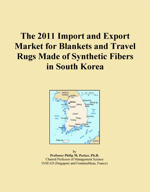 The 2011 Import and Export Market for Blankets and Travel Rugs Made of Synthetic Fibers in South Korea - Product Image