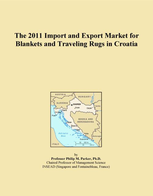 The 2011 Import and Export Market for Blankets and Traveling Rugs in Croatia - Product Image