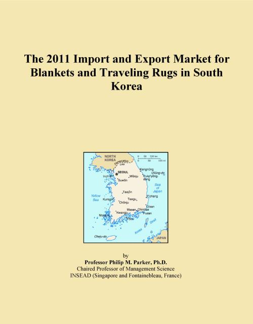 The 2011 Import and Export Market for Blankets and Traveling Rugs in South Korea - Product Image