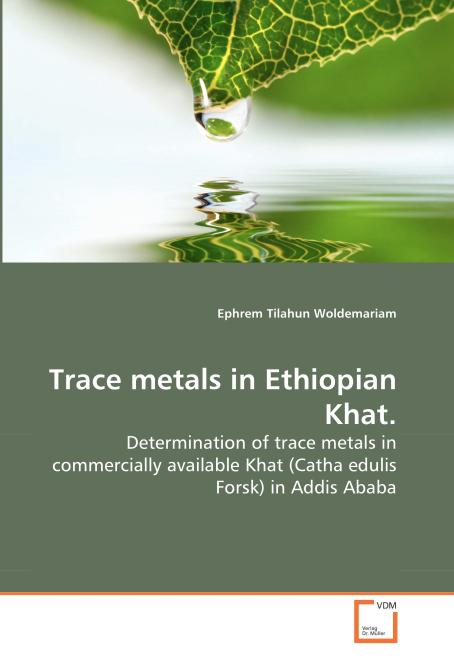 Trace metals in Ethiopian Khat.. Edition No. 1 - Product Image