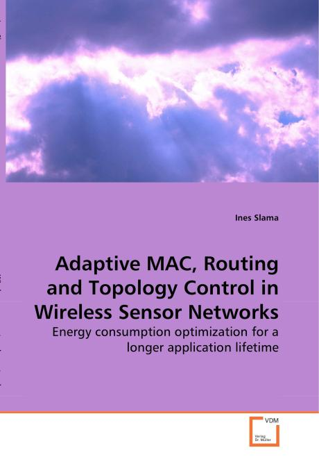 Adaptive MAC, Routing and Topology Control in Wireless Sensor Networks. Edition No. 1 - Product Image