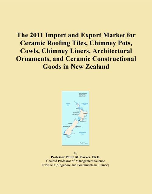 The 2011 Import and Export Market for Ceramic Roofing Tiles, Chimney Pots, Cowls, Chimney Liners, Architectural Ornaments, and Ceramic Constructional Goods in New Zealand - Product Image