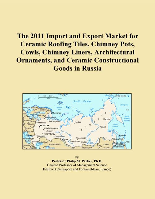 The 2011 Import and Export Market for Ceramic Roofing Tiles, Chimney Pots, Cowls, Chimney Liners, Architectural Ornaments, and Ceramic Constructional Goods in Russia - Product Image