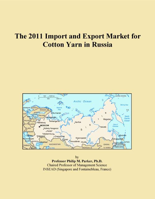 The 2011 Import and Export Market for Cotton Yarn in Russia - Product Image