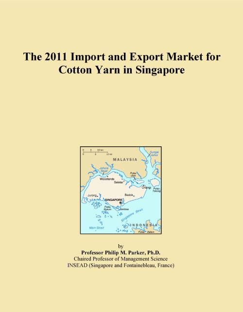 The 2011 Import and Export Market for Cotton Yarn in Singapore - Product Image