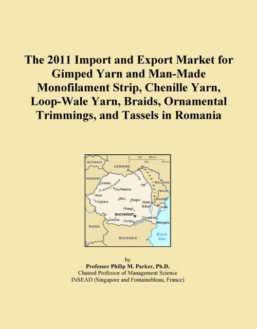 The 2011 Import and Export Market for Gimped Yarn and Man-Made Monofilament Strip, Chenille Yarn, Loop-Wale Yarn, Braids, Ornamental Trimmings, and Tassels in Romania - Product Image