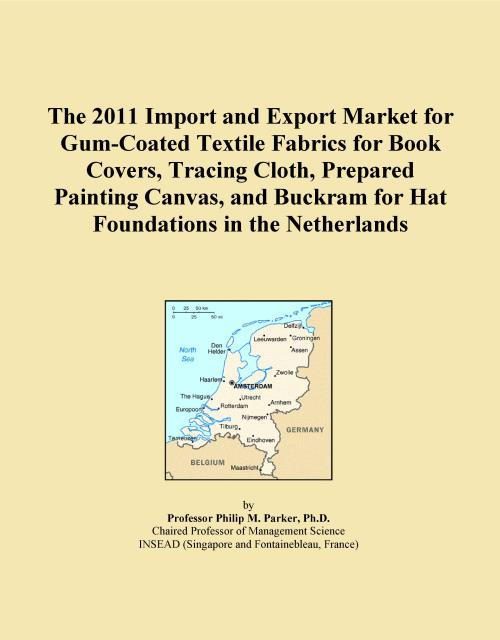 The 2011 Import and Export Market for Gum-Coated Textile Fabrics for Book Covers, Tracing Cloth, Prepared Painting Canvas, and Buckram for Hat Foundations in the Netherlands - Product Image