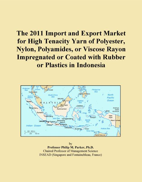 The 2011 Import and Export Market for High Tenacity Yarn of Polyester, Nylon, Polyamides, or Viscose Rayon Impregnated or Coated with Rubber or Plastics in Indonesia - Product Image