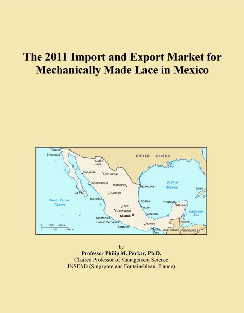 The 2011 Import and Export Market for Mechanically Made Lace in Mexico - Product Image