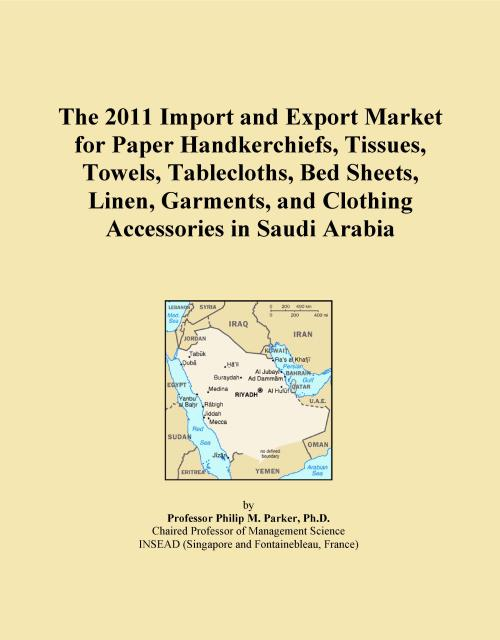 The 2011 Import and Export Market for Paper Handkerchiefs, Tissues, Towels, Tablecloths, Bed Sheets, Linen, Garments, and Clothing Accessories in Saudi Arabia - Product Image