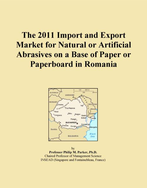 The 2011 Import and Export Market for Natural or Artificial Abrasives on a Base of Paper or Paperboard in Romania - Product Image