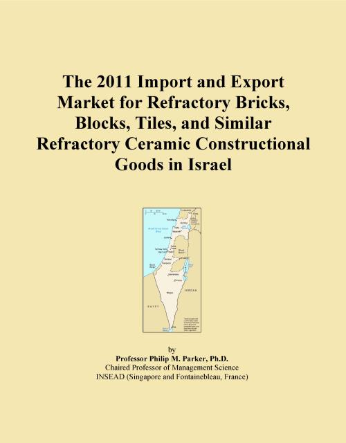 The 2011 Import and Export Market for Refractory Bricks, Blocks, Tiles, and Similar Refractory Ceramic Constructional Goods in Israel - Product Image