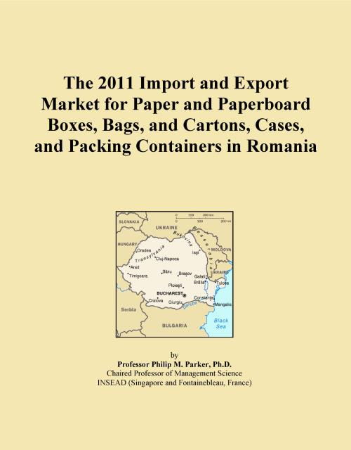 The 2011 Import and Export Market for Paper and Paperboard Boxes, Bags, and Cartons, Cases, and Packing Containers in Romania - Product Image