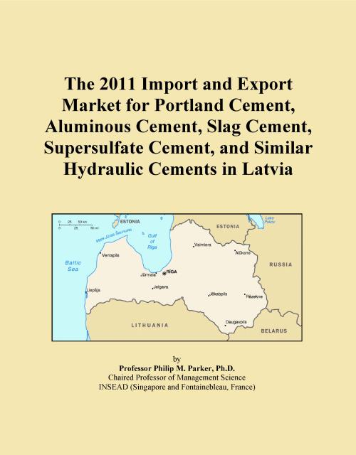 The 2011 Import and Export Market for Portland Cement, Aluminous Cement, Slag Cement, Supersulfate Cement, and Similar Hydraulic Cements in Latvia - Product Image