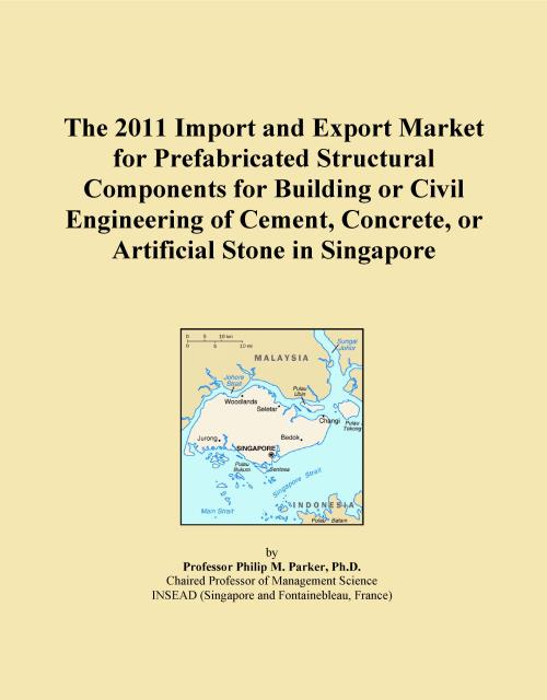The 2011 Import and Export Market for Prefabricated Structural Components for Building or Civil Engineering of Cement, Concrete, or Artificial Stone in Singapore - Product Image