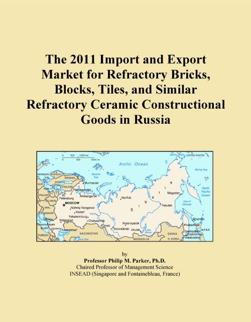 The 2011 Import and Export Market for Refractory Bricks, Blocks, Tiles, and Similar Refractory Ceramic Constructional Goods in Russia - Product Image