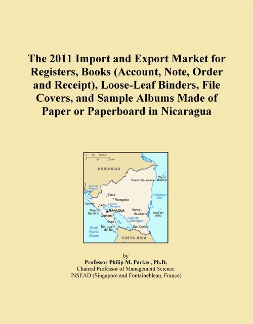 The 2011 Import and Export Market for Registers, Books (Account, Note, Order and Receipt), Loose-Leaf Binders, File Covers, and Sample Albums Made of Paper or Paperboard in Nicaragua - Product Image