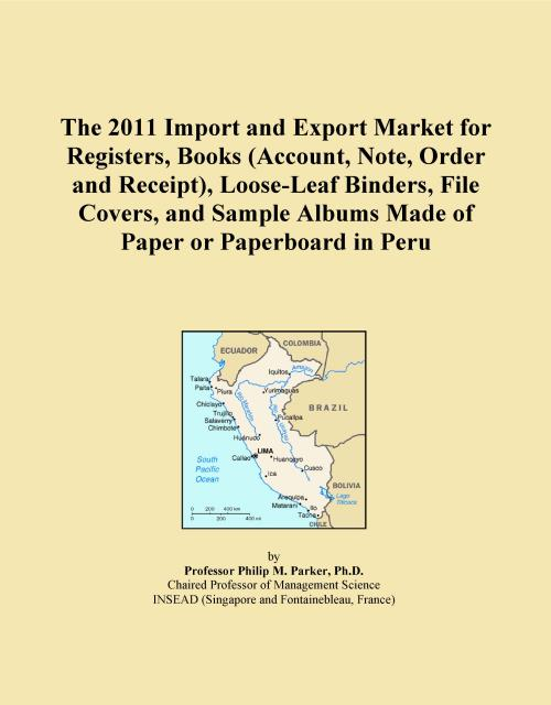 The 2011 Import and Export Market for Registers, Books (Account, Note, Order and Receipt), Loose-Leaf Binders, File Covers, and Sample Albums Made of Paper or Paperboard in Peru - Product Image