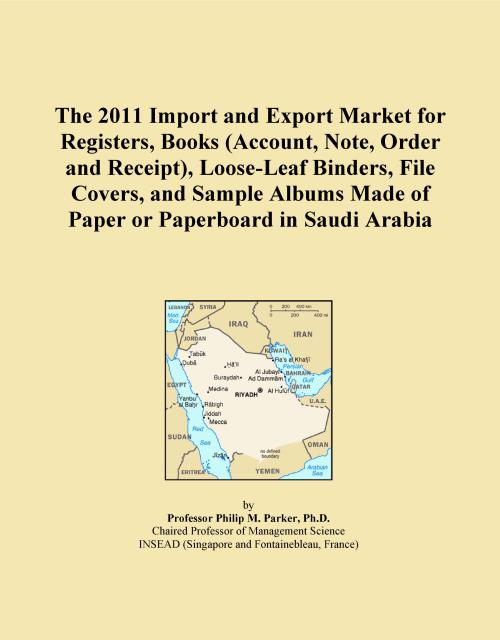The 2011 Import and Export Market for Registers, Books (Account, Note, Order and Receipt), Loose-Leaf Binders, File Covers, and Sample Albums Made of Paper or Paperboard in Saudi Arabia - Product Image