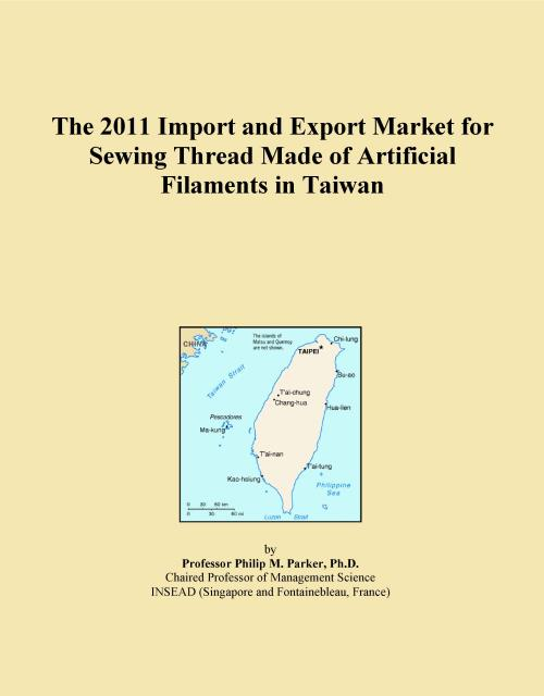 The 2011 Import and Export Market for Sewing Thread Made of Artificial Filaments in Taiwan - Product Image
