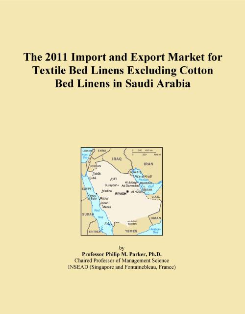 The 2011 Import and Export Market for Textile Bed Linens Excluding Cotton Bed Linens in Saudi Arabia - Product Image