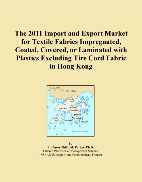 The 2011 Import and Export Market for Textile Fabrics Impregnated, Coated, Covered, or Laminated with Plastics Excluding Tire Cord Fabric in Hong Kong - Product Image