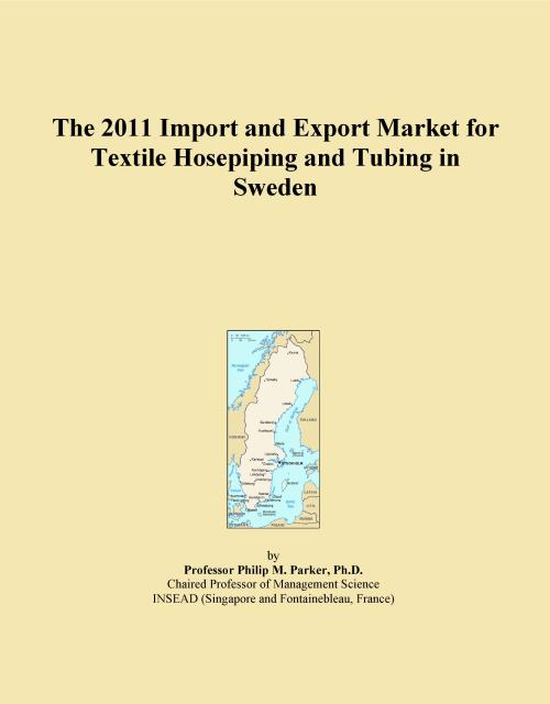 The 2011 Import and Export Market for Textile Hosepiping and Tubing in Sweden - Product Image